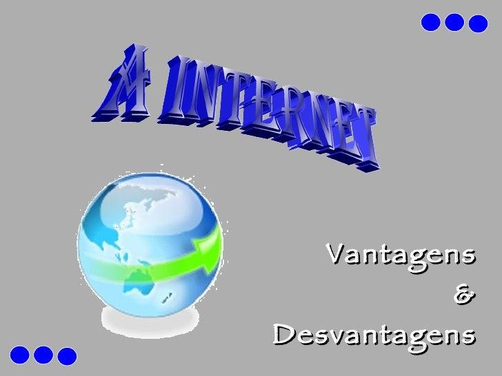 Vantagens & Desvantagens A Internet