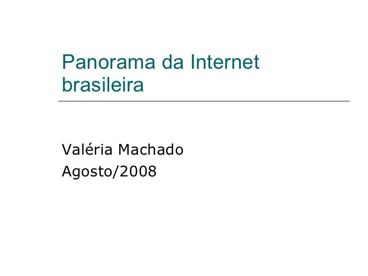 Panorama da Internet brasileira Valéria Machado Agosto/2008
