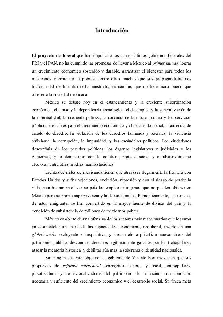 IntroducciónEl proyecto neoliberal que han impulsado los cuatro últimos gobiernos federales delPRI y el PAN, no ha cumplid...