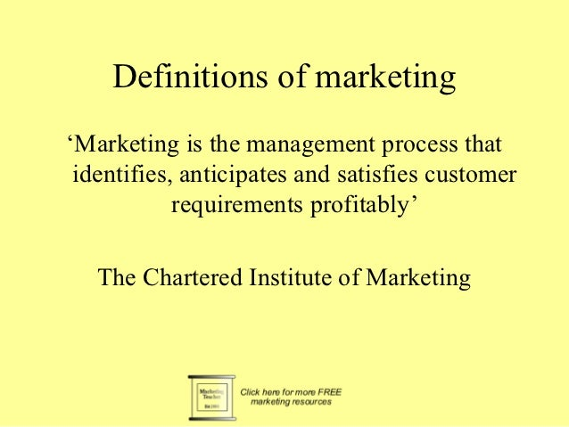 Definitions of marketing'Marketing is the management process that identifies, anticipates and satisfies customer          ...
