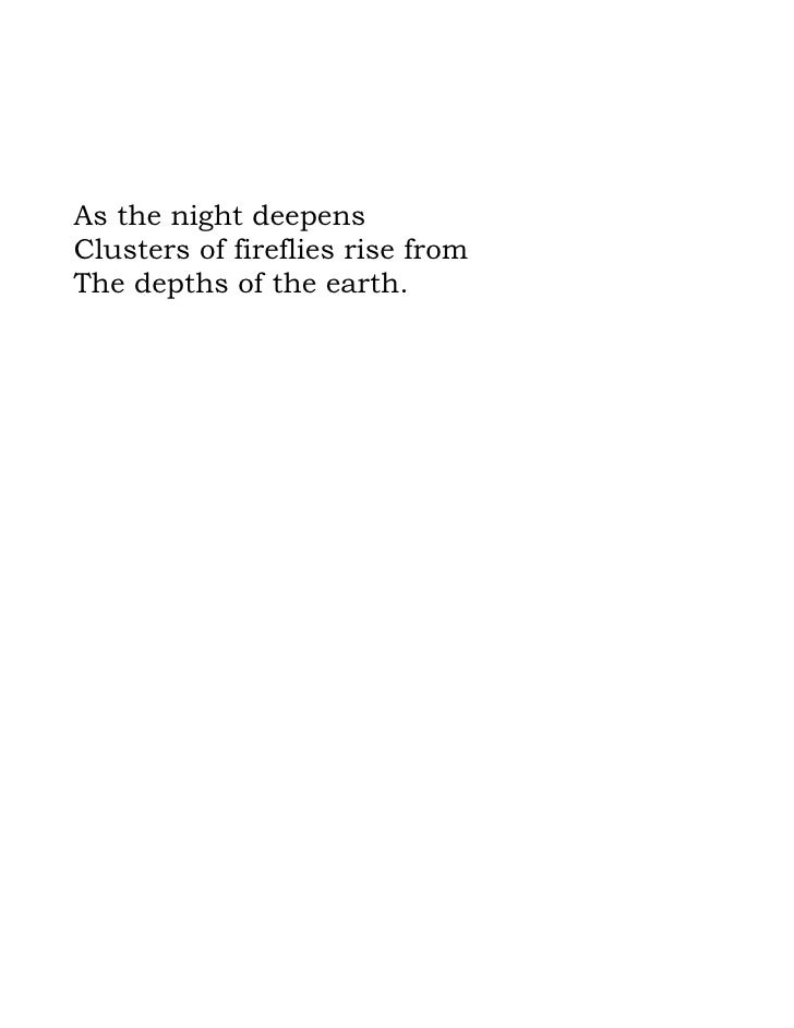 As the night deepens Clusters of fireflies rise from The depths of the earth.
