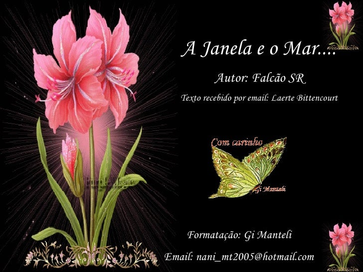 A Janela e o Mar.... Autor: Falcão SR Texto recebido por email: Laerte Bittencourt Formatação: Gi Manteli Email: nani_mt20...