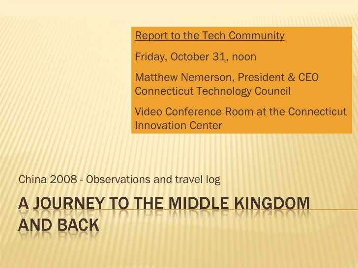 China 2008 - Observations and travel log Report to the Tech Community Friday, October 31, noon Matthew Nemerson, President...