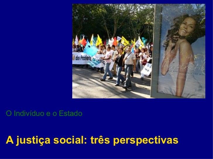 O Indivíduo e o Estado   A justiça social: três perspectivas