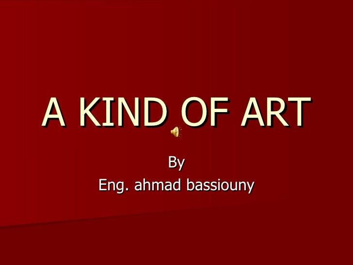 A KIND OF ART By Eng. ahmad bassiouny
