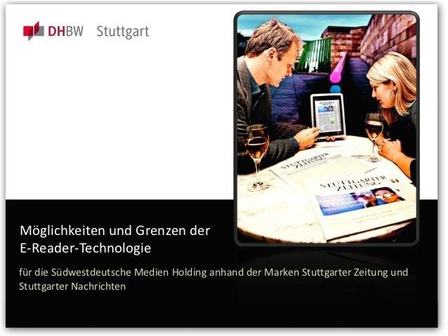 E-Reader | Möglichkeiten und GrenzenMöglichkeiten und Grenzen derE-Reader-Technologiefür die Südwestdeutsche Medien Holdin...
