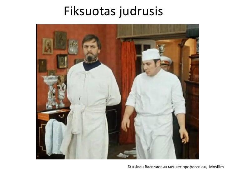 Fiksuotas judrusis           © «Иван Василиевич меняет профессию», Mosfilm