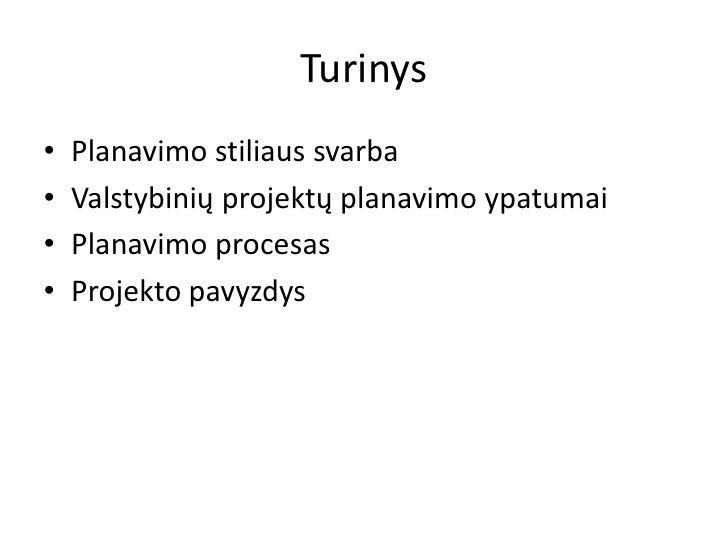 Turinys•   Planavimo stiliaus svarba•   Valstybinių projektų planavimo ypatumai•   Planavimo procesas•   Projekto pavyzdys