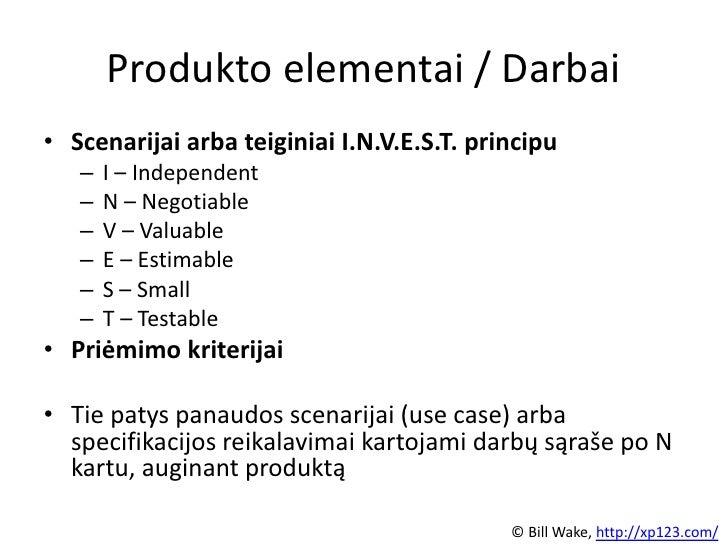 Produkto elementai / Darbai• Scenarijai arba teiginiai I.N.V.E.S.T. principu   –   I – Independent   –   N – Negotiable   ...
