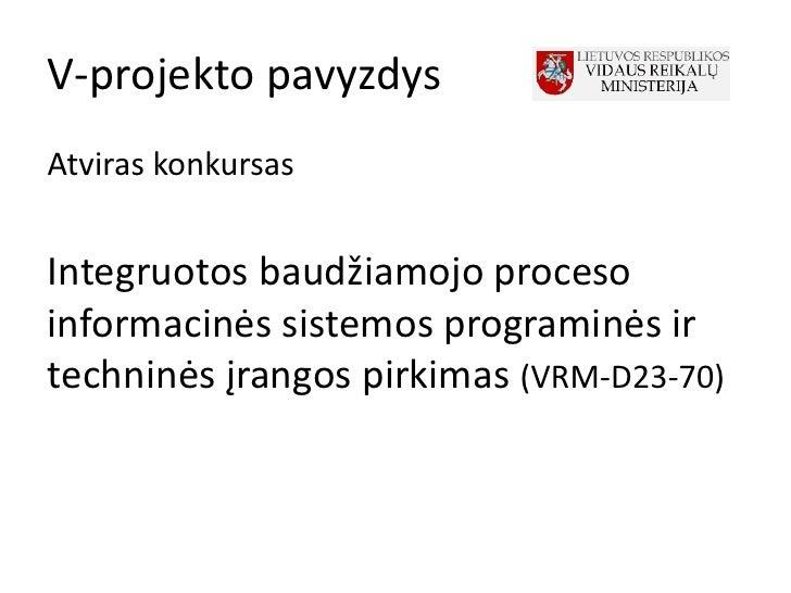 V-projekto pavyzdysAtviras konkursasIntegruotos baudžiamojo procesoinformacinės sistemos programinės irtechninės įrangos p...