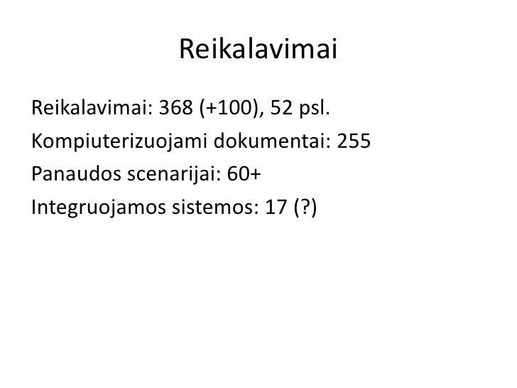 ReikalavimaiReikalavimai: 368 (+100), 52 psl.Kompiuterizuojami dokumentai: 255Panaudos scenarijai: 60+Integruojamos sistem...