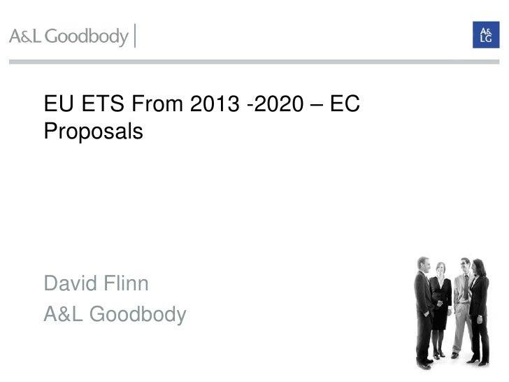EU ETS From 2013 -2020 – EC Proposals     David Flinn A&L Goodbody