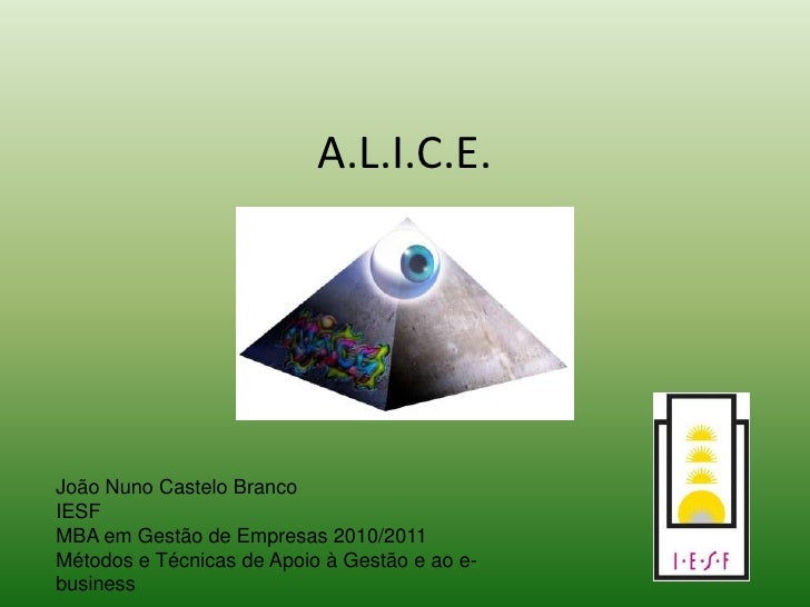 A.L.I.C.E.<br />João Nuno Castelo Branco<br />IESF<br />MBA em Gestão de Empresas 2010/2011<br />Métodos e Técnicas de Apo...