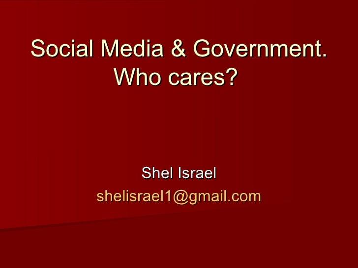 Social Media & Government. Who cares?  Shel Israel [email_address] com