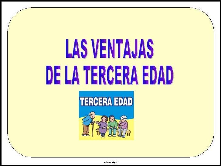 LAS VENTAJAS DE LA TERCERA EDAD