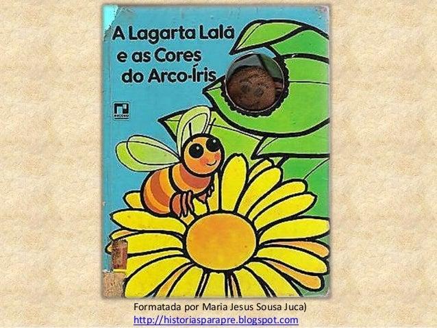 Formatada por Maria Jesus Sousa Juca) http://historiasparapre.blogspot.com