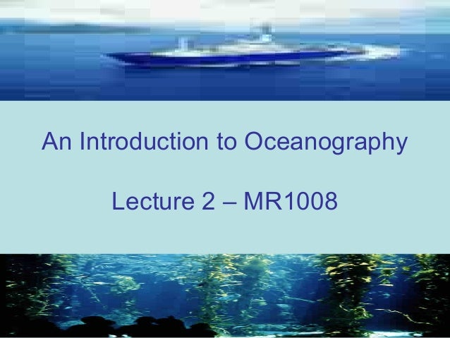 An Introduction to Oceanography Lecture 2 – MR1008