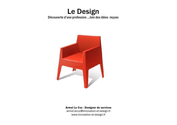 Le Design                                       Découverte d'une profession ...loin des idées reçues                      ...