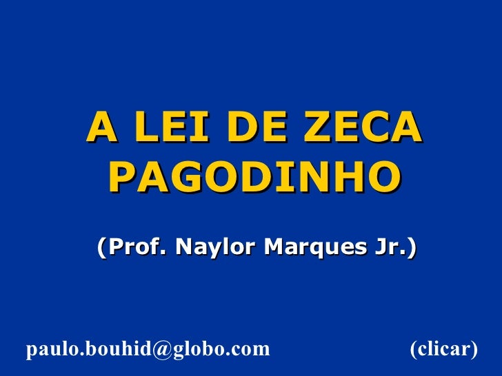 A LEI DE ZECA PAGODINHO (Prof. Naylor Marques Jr.) (clicar) [email_address]