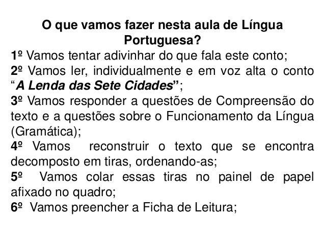 O que vamos fazer nesta aula de Língua Portuguesa?  1º Vamos tentar adivinhar do que fala este conto;  2º Vamos ler, indiv...