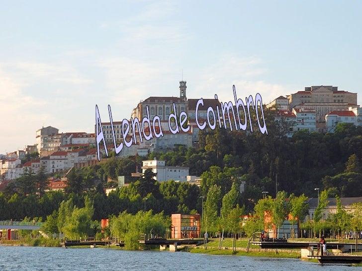 A Lenda de Coimbra A Lenda de Coimbra