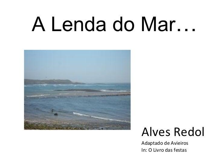 A Lenda do Mar … Alves Redol Adaptado de Avieiros In: O Livro das festas