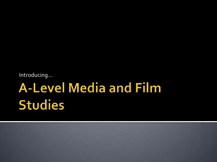 A-Level Media and Film Studies<br />Introducing…<br />