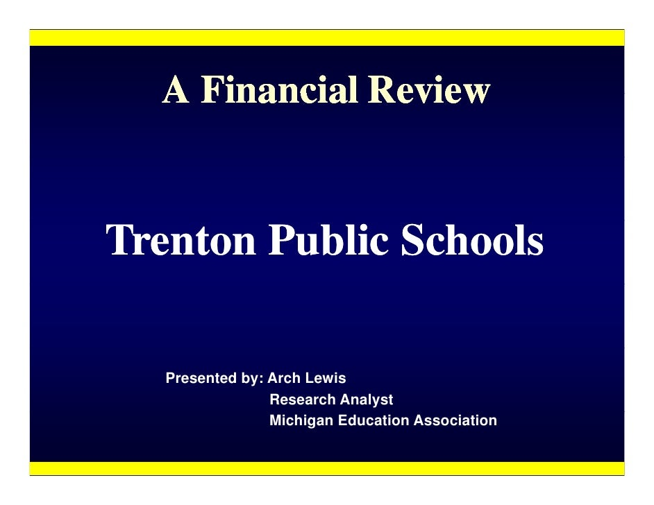 A Financial Review   Trenton Public Schools     Presented by: Arch Lewis                  Research Analyst                ...