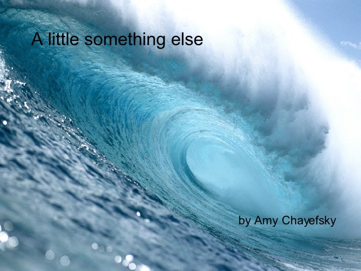 by Amy Chayefsky A little something else