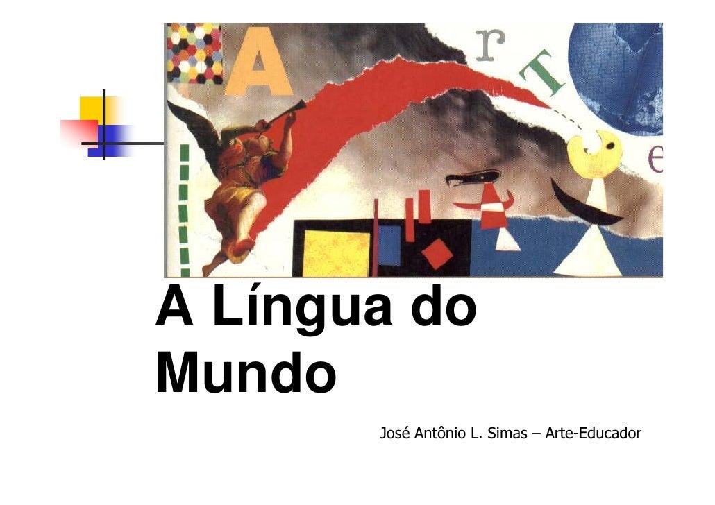 A Língua do Mundo        José Antônio L. Simas – Arte-Educador