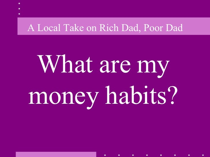rich dad poor dad reaction paper Rich dad poor dad reaction paper on the story, rich dad, poor dad submitted by: ij l madera the story teaches us different outlooks in life that everyone must choose in order for them to live an achieving living people have different perspectives on their existence different decisions to make, ideas, and principles that reflect there.
