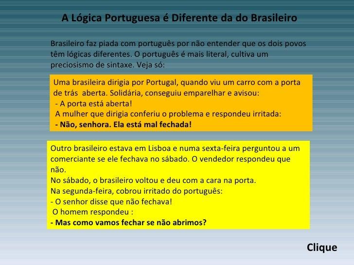 A Lógica Portuguesa é Diferente da do Brasileiro Brasileiro faz piada com português por não entender que os dois povos têm...