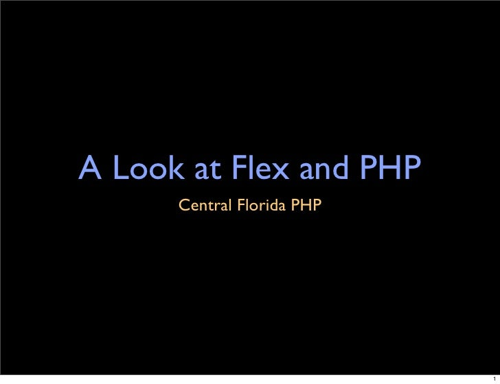 A Look at Flex and PHP       Central Florida PHP                                 1