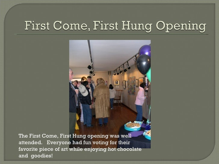 The First Come, First Hung opening was well attended.  Everyone had fun voting for their favorite piece of art while enjoy...
