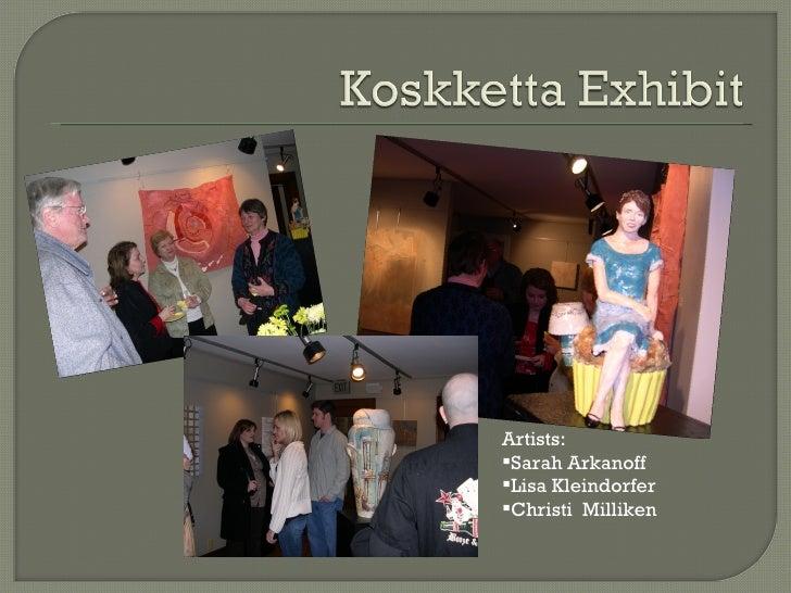 <ul><li>Artists: </li></ul><ul><li>Sarah Arkanoff </li></ul><ul><li>Lisa Kleindorfer </li></ul><ul><li>Christi  Milliken <...