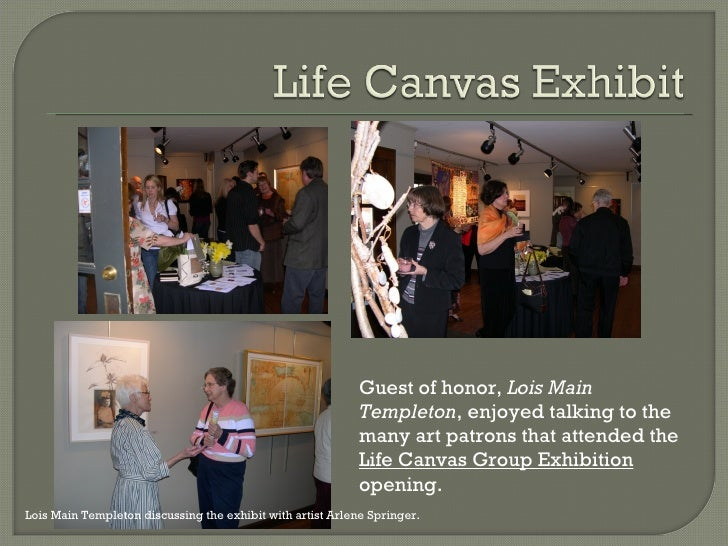 Guest of honor,  Lois Main Templeton , enjoyed talking to the many art patrons that attended the  Life Canvas Group Exhibi...