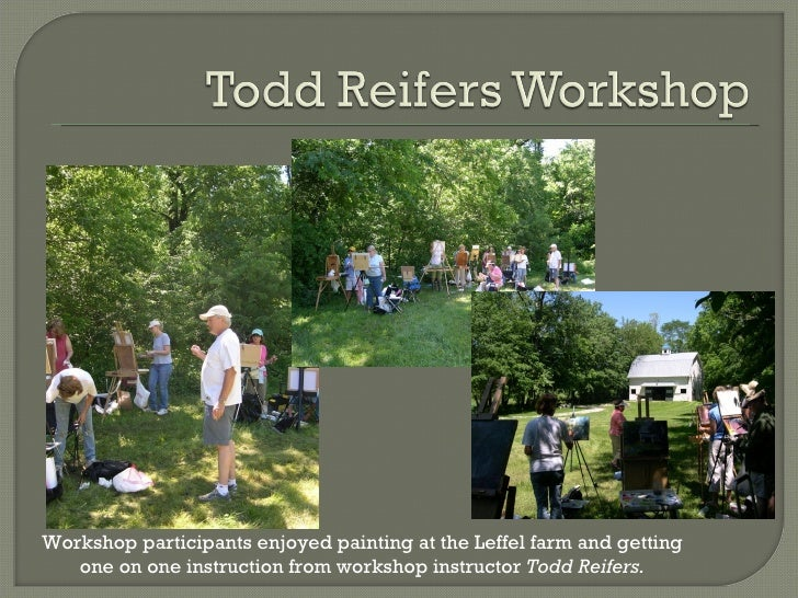 Workshop participants enjoyed painting at the Leffel farm and getting one on one instruction from workshop instructor  Tod...