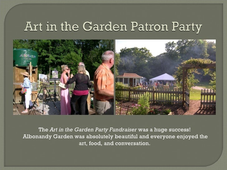 The  Art in the Garden Party Fundraiser  was a huge success!  Albonandy Garden was absolutely beautiful and everyone enjoy...