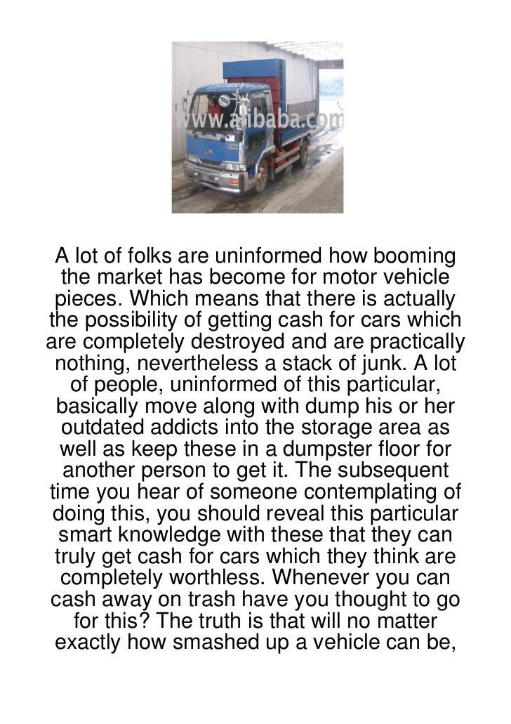 A lot of folks are uninformed how booming  the market has become for motor vehicle pieces. Which means that there is actua...