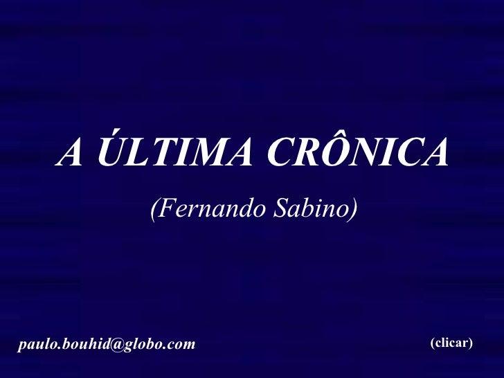 A ÚLTIMA CRÔNICA (Fernando Sabino) (clicar) [email_address]