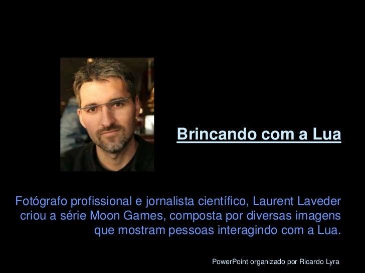 Brincando com a LuaFotógrafo profissional e jornalista científico, Laurent Laveder criou a série Moon Games, composta por ...