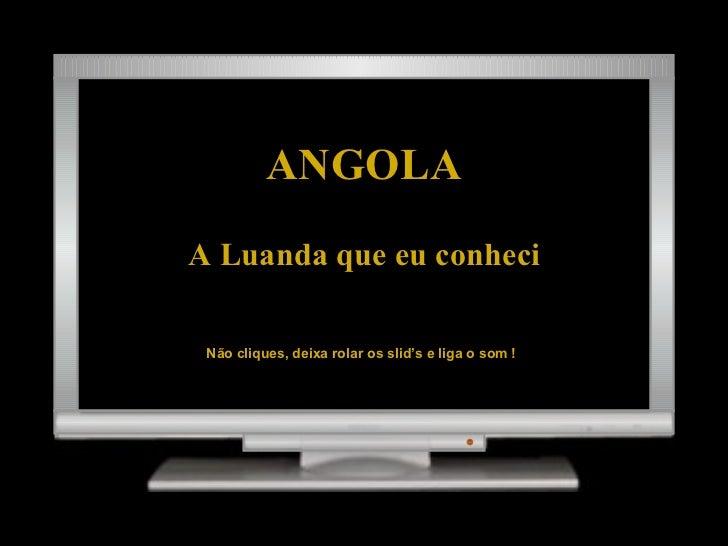 ANGOLA A Luanda que eu conheci Não cliques, deixa rolar os slid's e liga o som !