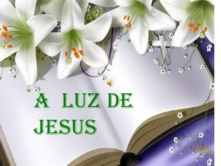 <ul><ul><li>A  LUZ DE JESUS </li></ul></ul>