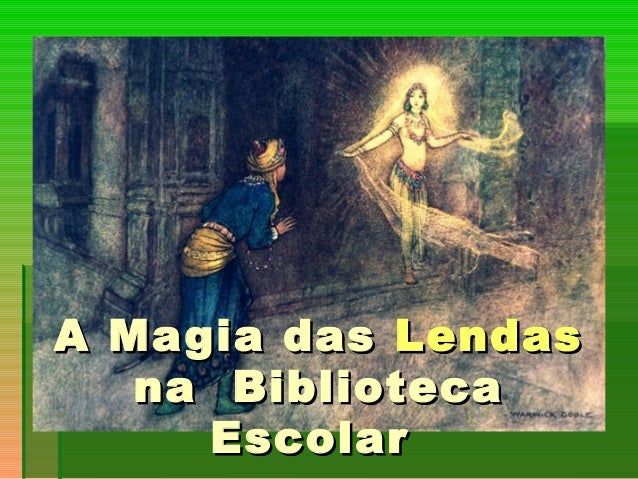 A Magia dasA Magia das LendasLendas na Bibliotecana Biblioteca EscolarEscolar
