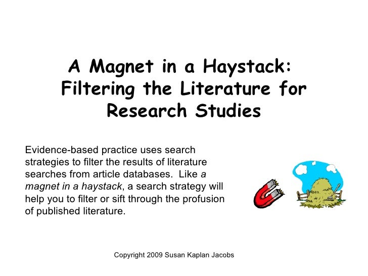 A Magnet in a Haystack:  Filtering the Literature for Research Studies <ul><li>Copyright 2009 Susan Kaplan Jacobs </li></u...