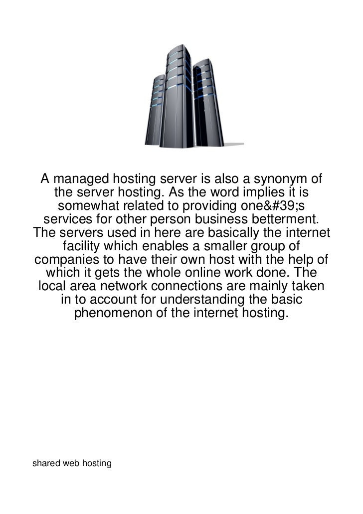 A managed hosting server is also a synonym of    the server hosting. As the word implies it is     somewhat related to pro...