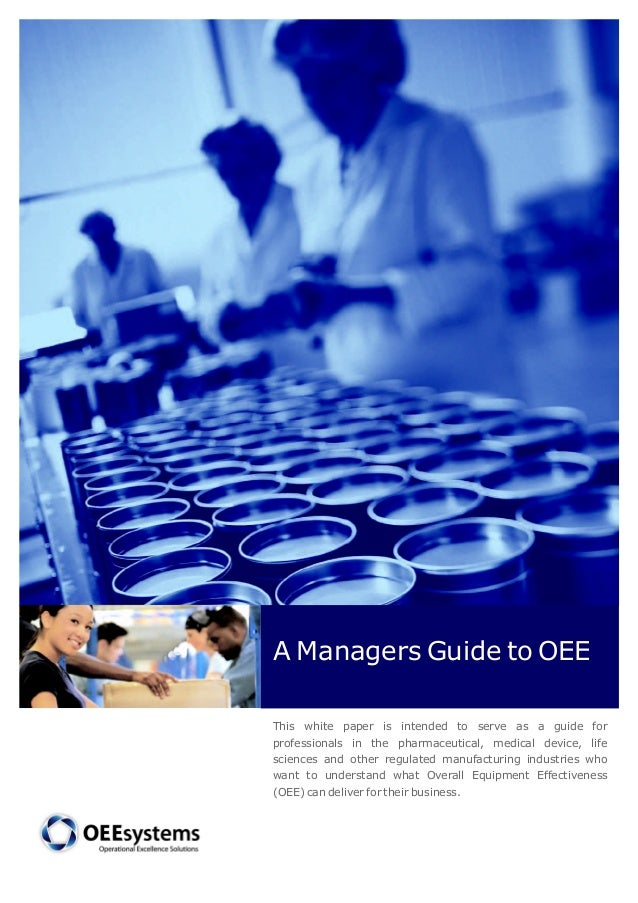 AManagers Guide to OEE  This white paper is intended to serve as a guide for  professionals in the pharmaceutical, medical...