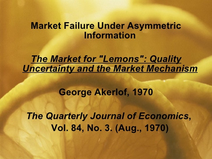 akerlof the market for lemons summary George akerlof: the market for 'lemons': quality uncertainty and the market mechanism, quarterly journal of economics (august 1970) note legături externe articol despre george akerlof din yale economic review.