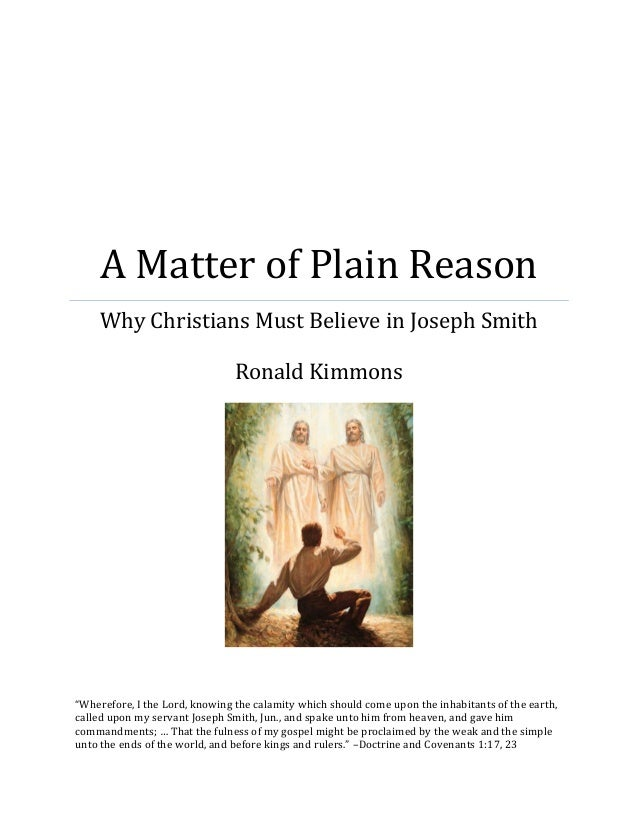"""A Matter of Plain Reason  Why Christians Must Believe in Joseph Smith  Ronald Kimmons  """"Wherefore, I the Lord, knowing the..."""