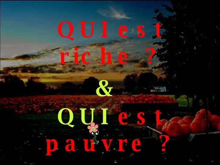QUI est riche ? &   QUI  est pauvre ?
